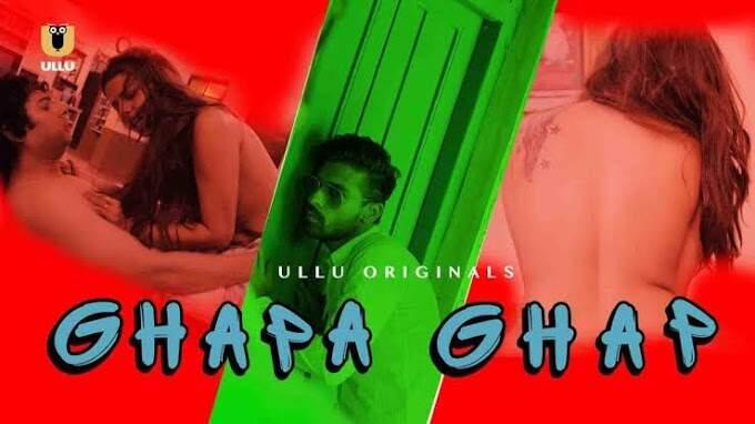 Ghapa Ghap (2019) - Ulluapp Web Series