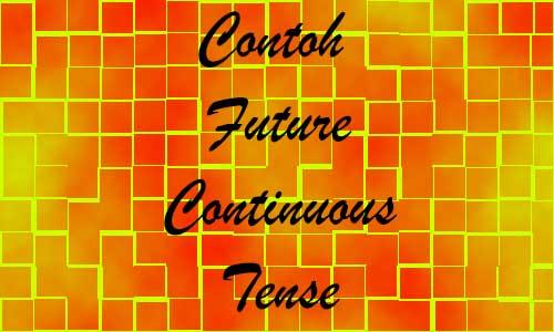 Materi dan Contoh Kalimat Future Continuous Tense
