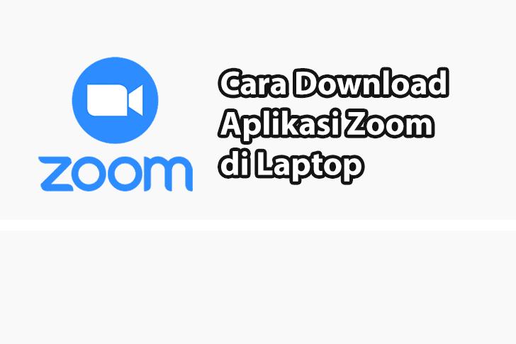 Cara Download Zoom di Laptop atau PC Dengan Mudah