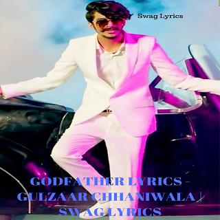 GODFATHER LYRICS - GULZAAR CHHANIWALA | SWAG LYRICS