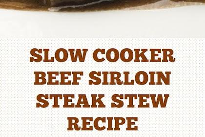 Slow Cooker Beef Sirloin Steak Stew Recipe