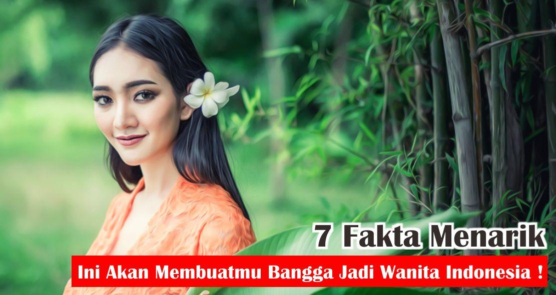 7 Fakta Menarik Wanita Indonesia Ini Akan Membuatmu Bangga Jadi Wanita Indonesia !