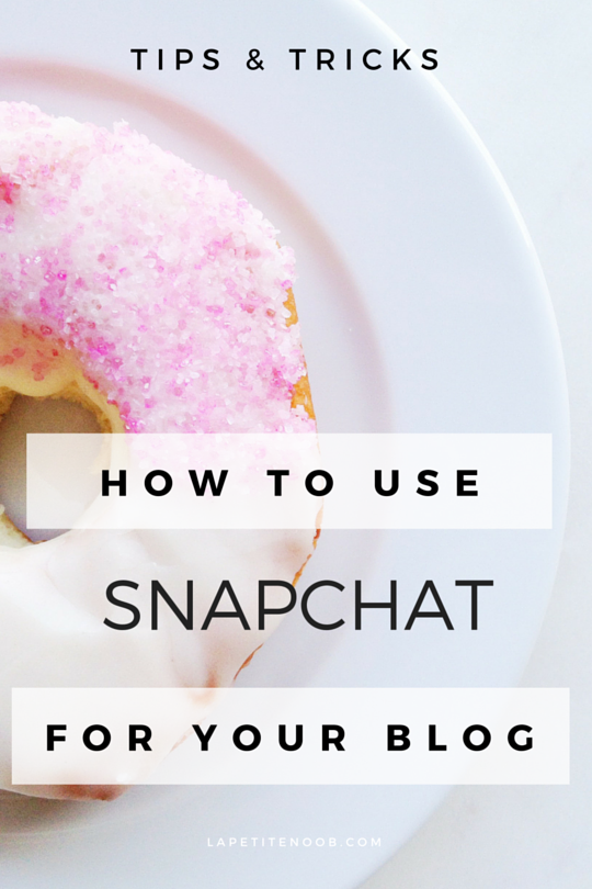 how to use snapchat for your blog tips tricks