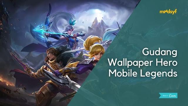 Kumpulan Wallpaper Hero-hero Mobile Legends untuk Posel juga Laptop