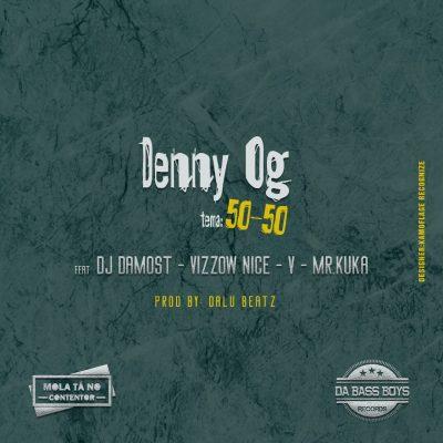 Denny Og Feat. Dj Damost, Vizzow Nice, V, & Mr. Kuka - 50-50 (Fifty-Fifty) [Prod. Dalu Beatz]