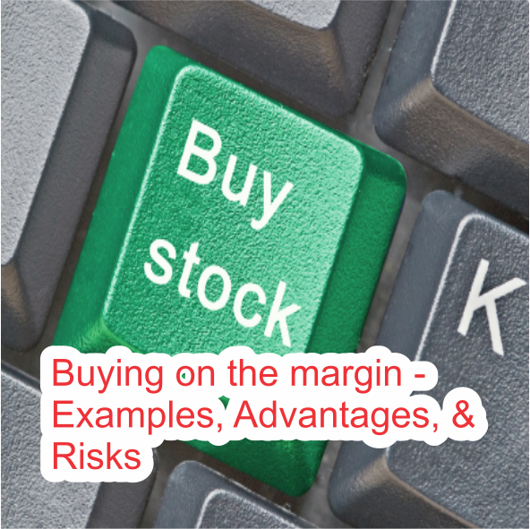 Buying on the margin - Examples, Advantages, & Risks