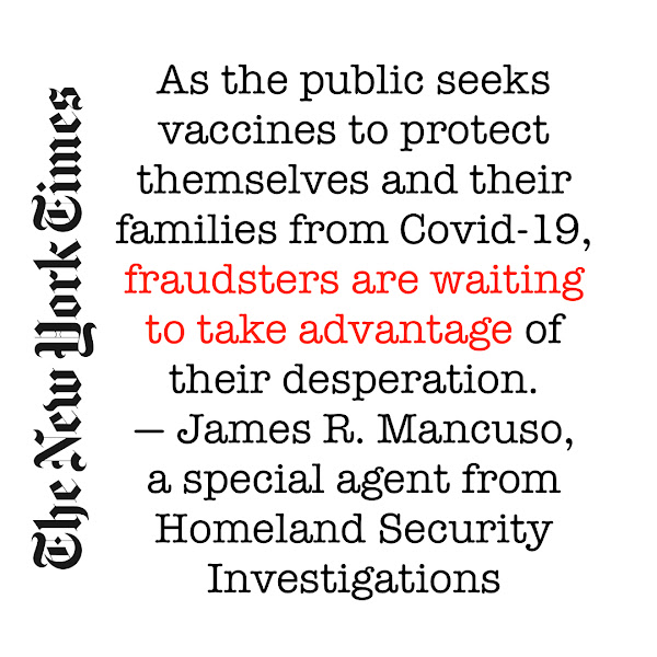 As the public seeks vaccines to protect themselves and their families from Covid-19, fraudsters are waiting to take advantage of their desperation. — James R. Mancuso, a special agent from Homeland Security Investigations