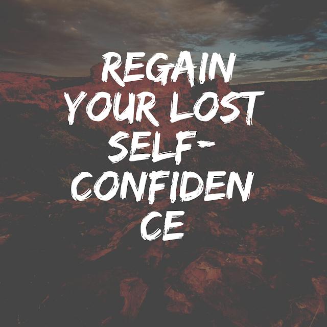 Regain Your Lost Self-Confidence