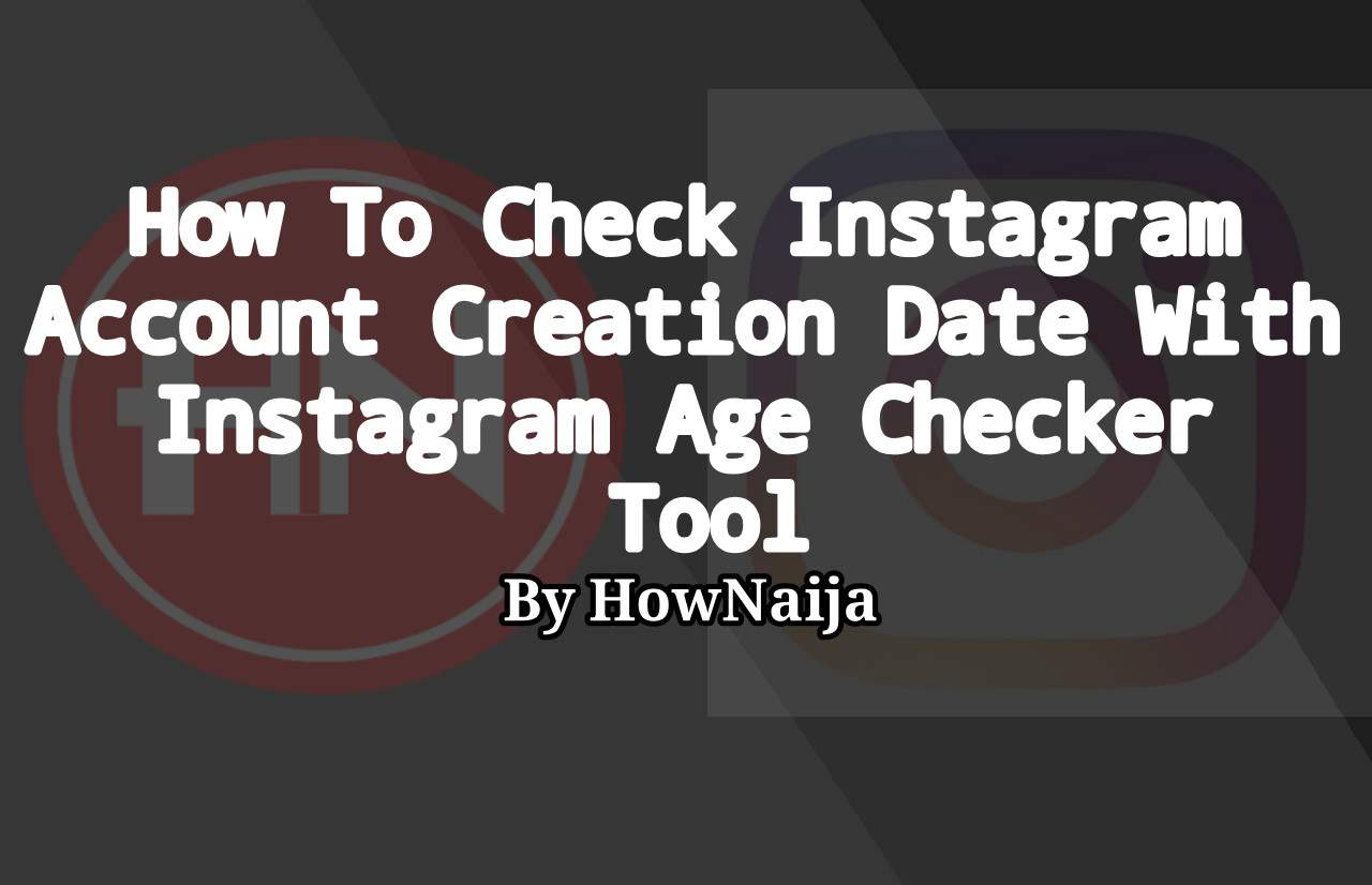 How To Check Instagram Account Creation Date With Instagram Age Checker Tool