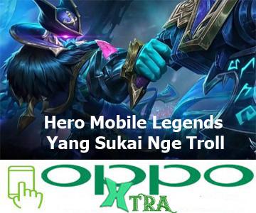 Hero Mobile Legends Yang Sukai Nge Troll