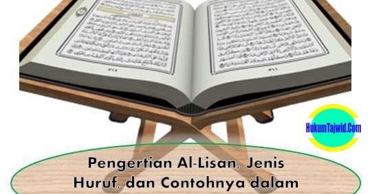 Pengertian Al-Lisan, Jenis Huruf, dan Contohnya dalam ...