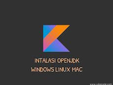 Instalasi OpenJDK di Sistem Operasi Windows Linux dan Mac