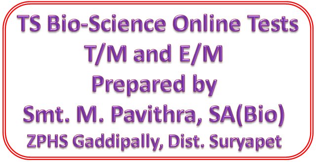 TS Biological Science T/M and E/M Online Test for 10th Class Students Prepared by Smt. M. Pavithra, SA(Bio), ZPHS, Gaddipally, Dist. Suryapet.