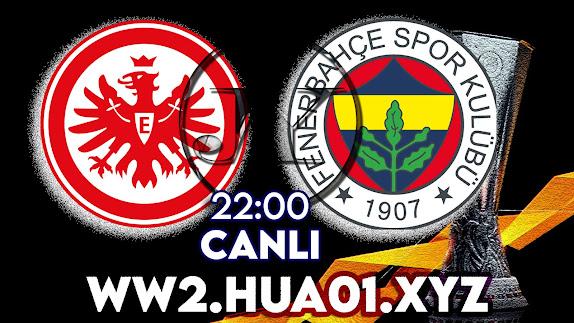 Eintracht Frankfurt - Fenerbahçe maçını canlı izle