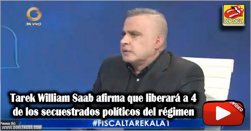Tarek William Saab afirma que liberará a 4 de los secuestrados políticos del régimen