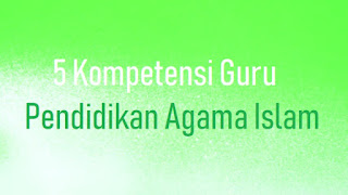 5 Kompetensi Guru Pendidikan Agama Islam
