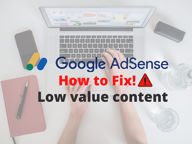 """How to fix """"Low Value Content"""" violation in Google Adsense"""