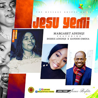 [ Download ] Margaret Adedeji ft Debbie Adedeji & Kayode Omosa - Jesu Yemi (Jesus Befits)