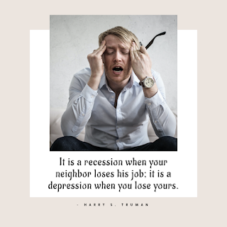 Funny Inspirational Work Quotes -1234bizz: (It is a recession when your neighbor loses his job; it is a depression when you lose yours - Harry S. Truman)