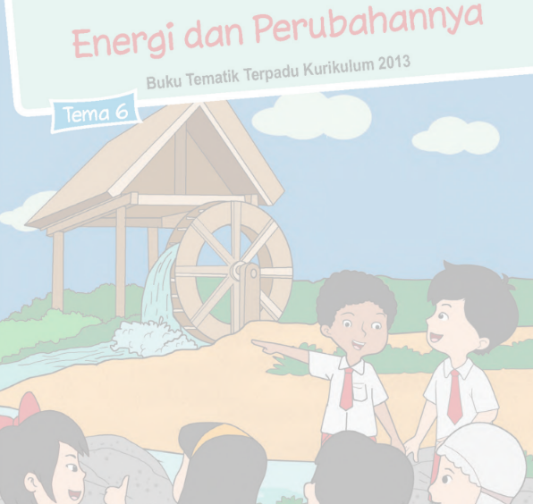 Buku Siswa Kelas 3 SD/MI Tema 6: Energi dan Perubahannya
