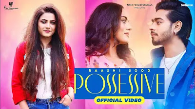Checkout New Song Possessive Lyrics sung by Raashi sood & Karan Sehmbi