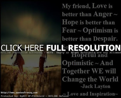 Quotes about friends:my friend, love is better than anger hope is beater than