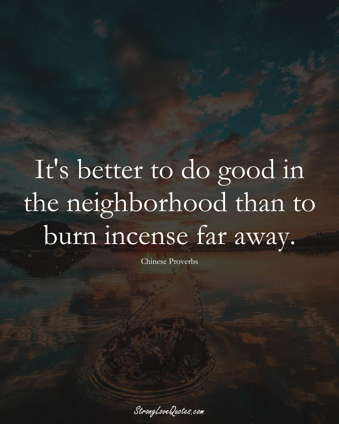 It's better to do good in the neighborhood than to burn incense far away. (Chinese Sayings);  #AsianSayings