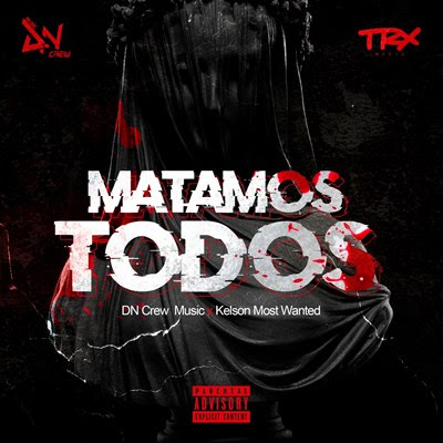 DN Crew Music feat Kelson Most Wanted - Matamos Todos