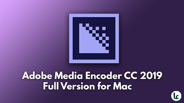 Adobe Media Encoder CC 2019 Full Version for Mac