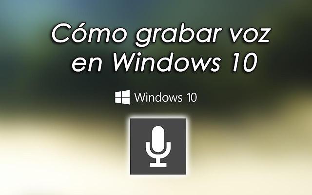 Cómo grabar voz con Windows 10 - Charkleons.com