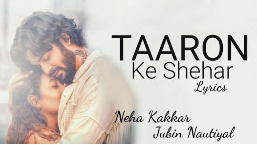 Taaron Ke Shehar Song Lyrics- Neha Kakkar - Jubin Nautiyal