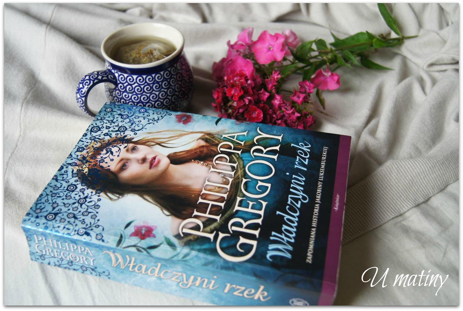 """Recenza książki: """"Władczyni rzek"""" Philippa Gregory"""