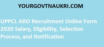 UPPCL ARO Recruitment Online Form 2020 Salary, Eligibility, Selection Process, and Notification