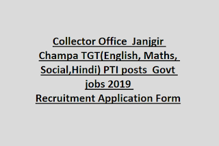 Collector Office  Janjgir Champa TGT(English, Maths, Social,Hindi) PTI posts  Govt jobs 2019 Recruitment Application Form