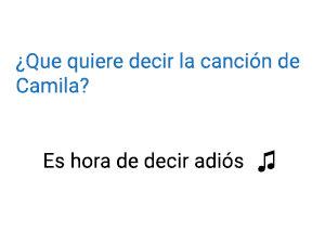 Significado de la canción Es Hora De Decir Adiós Camila.