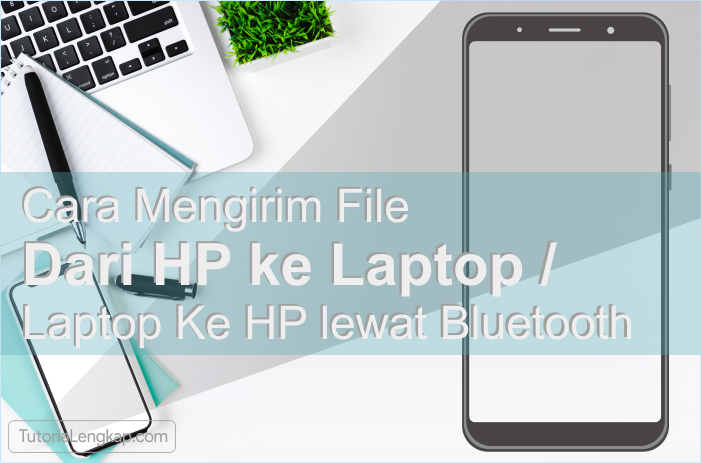 Tutorialengkap Cara Mengirim File Dari HP ke Laptop dan Laptop Ke HP lewat Bluetooth