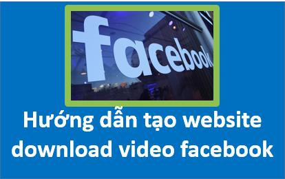 Hướng dẫn tạo 1 website tải video facebook nhanh nhất