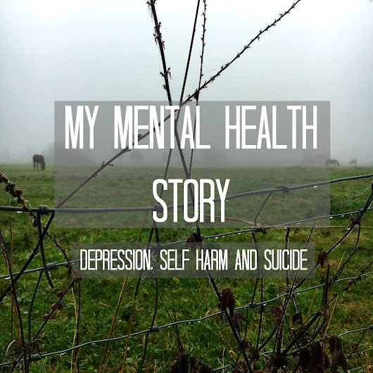 My Mental health story: Depression, self harm and suicide