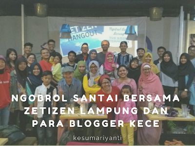 Ngobrol Santai Bersama Zetizen Lampung dan Para Blogger Kece