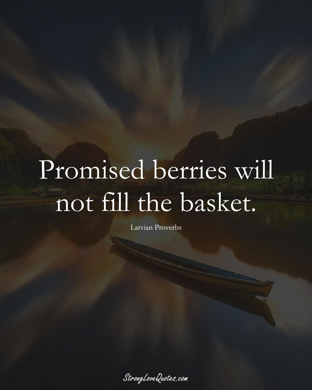 Promised berries will not fill the basket. (Latvian Sayings);  #EuropeanSayings
