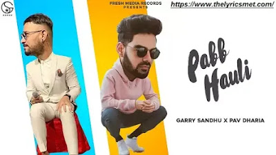 Pabb Hauli Song Lyrics | Garry Sandhu-Pav Dharia | Official Video Song | Fresh Media Records