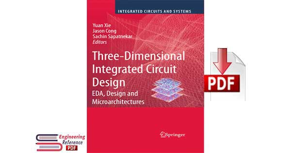 Download Three-Dimensional Integrated Circuit Design EDA, Design and Microarchitectures by Yuan Xie, Jason Cong and Sachin Sapatnekar in pdf format
