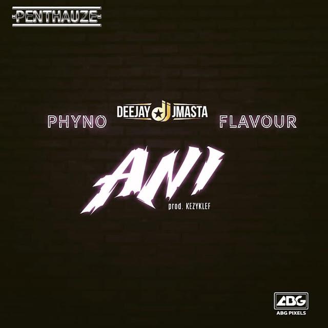 Dj J Masta X Phyno X Flavour - Ani