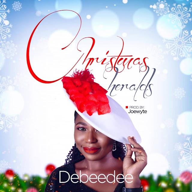 MUSIC: Debeedee– Chrismas Heralds |@Deborah Charles-Dede