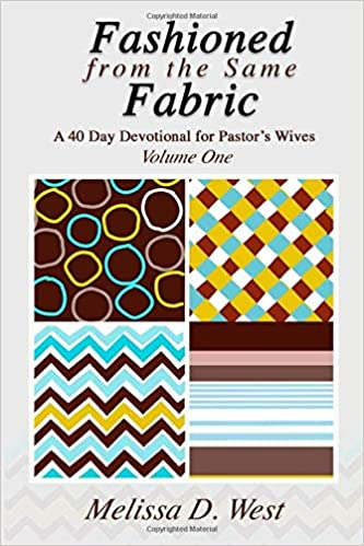 Fashioned From The Same Fabric: A 40 Day Devotional for Pastor's Wives by Melissa D. West