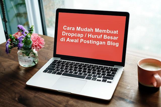 Cara Mudah Membuat Dropcap / Huruf Besar di Awal Postingan Blog