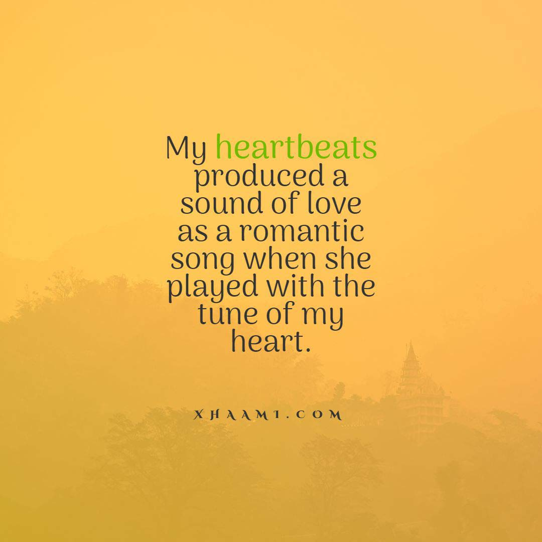 My heart beats produced a sound of love as a romantic song quotes