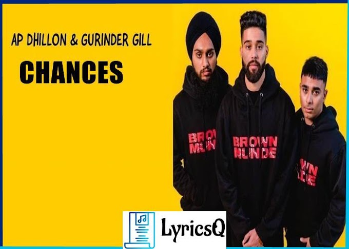 CHANCES LYRICS - AP Dhillon & Gurinder Gill