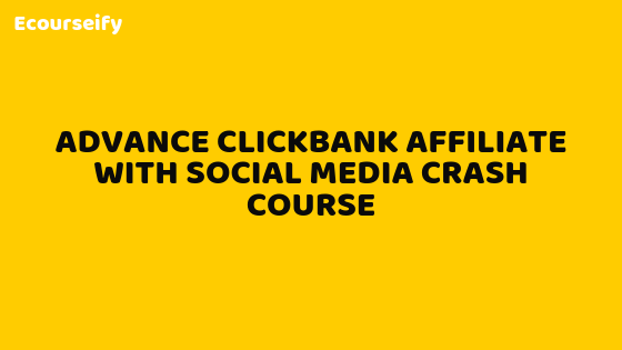 Advance Clickbank Affiliate With Social Media Crash Course