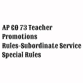 AP GO 73 Teacher Promotions Rules-Subordinate Service Special Rules